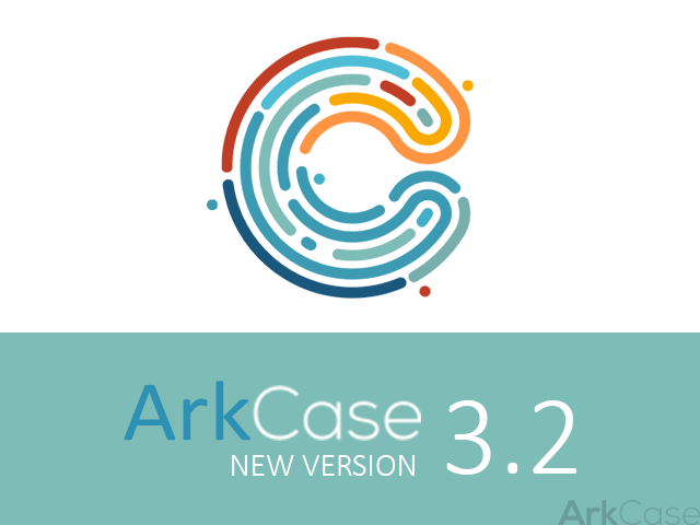 ArkCase v3.2.0 new version